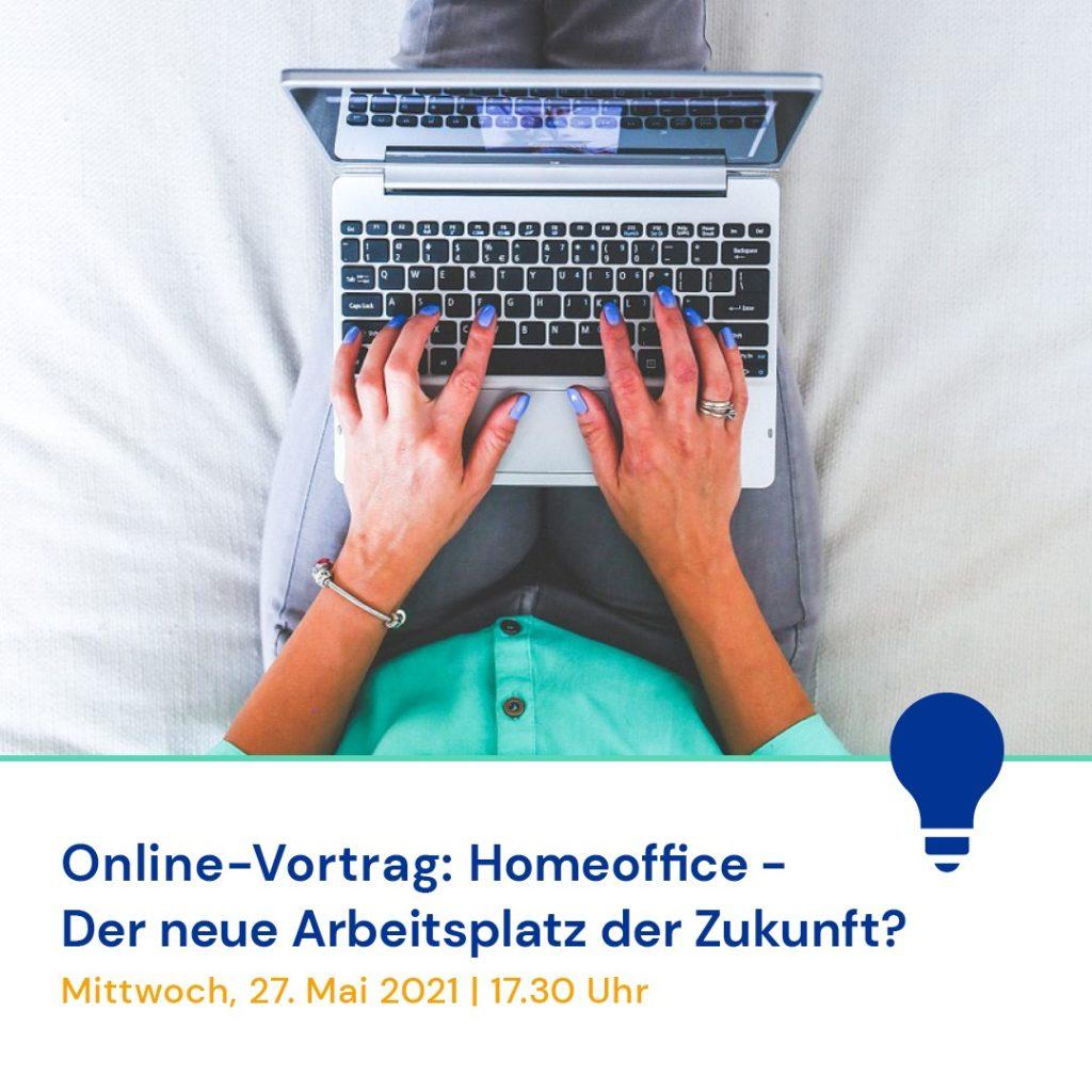 Home Office – Der neue Arbeitsplatz der Zukunft?, Online-Vortrag am 27.05.21