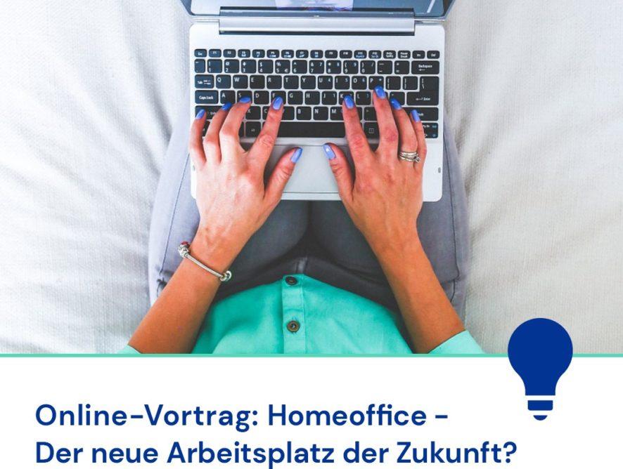 Home Office - Der neue Arbeitsplatz der Zukunft?, Online-Vortrag am 27.05.21